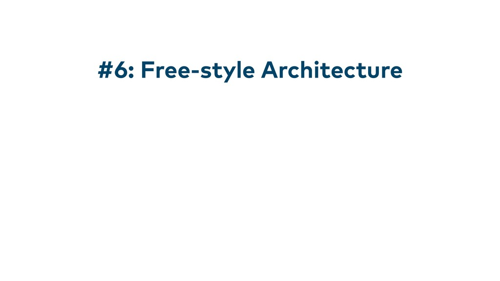 #6: Free-style Architecture