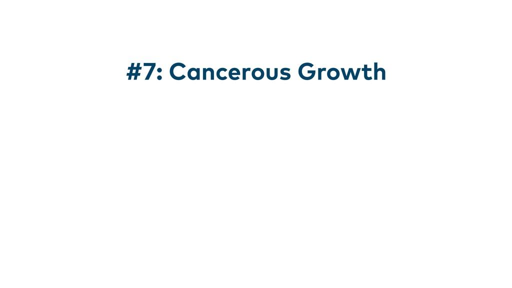 #7: Cancerous Growth