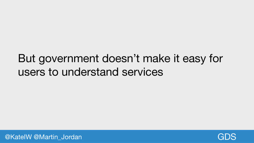 GDS But government doesn't make it easy for use...