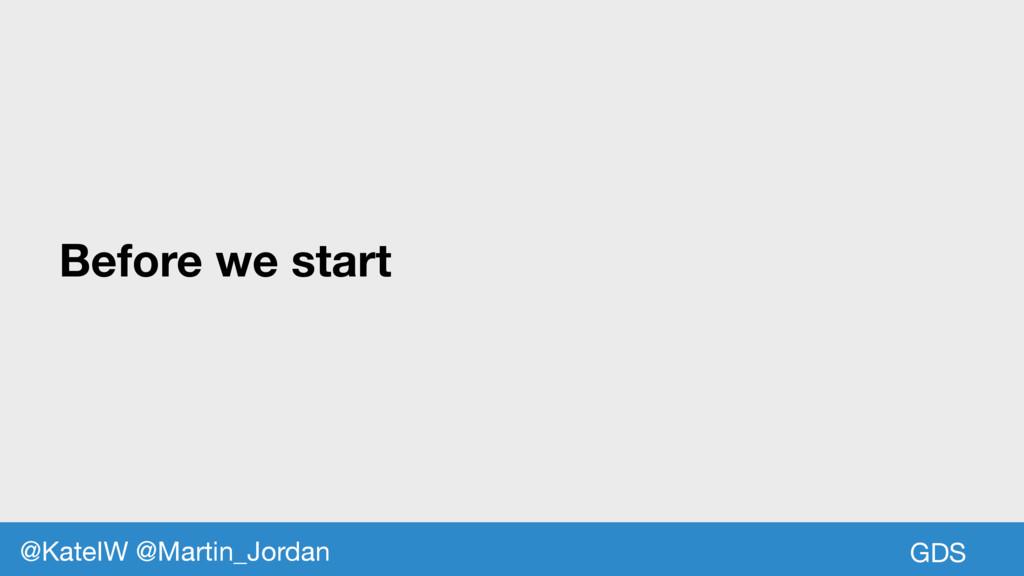 Before we start GDS @KateIW @Martin_Jordan