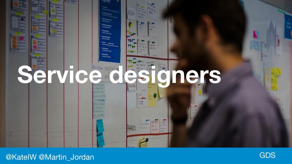GDS Service designers @KateIW @Martin_Jordan