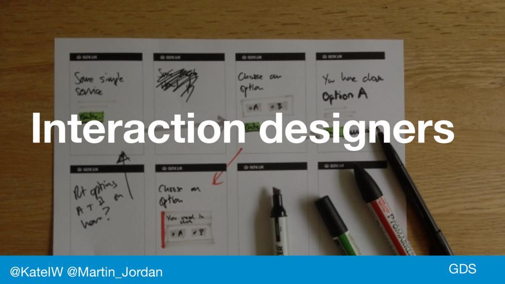 GDS Interaction designers @KateIW @Martin_Jordan