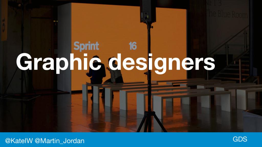GDS Graphic designers @KateIW @Martin_Jordan