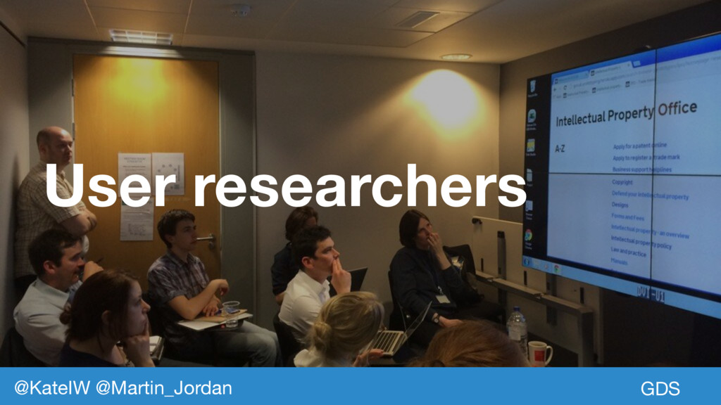 User researchers GDS @KateIW @Martin_Jordan