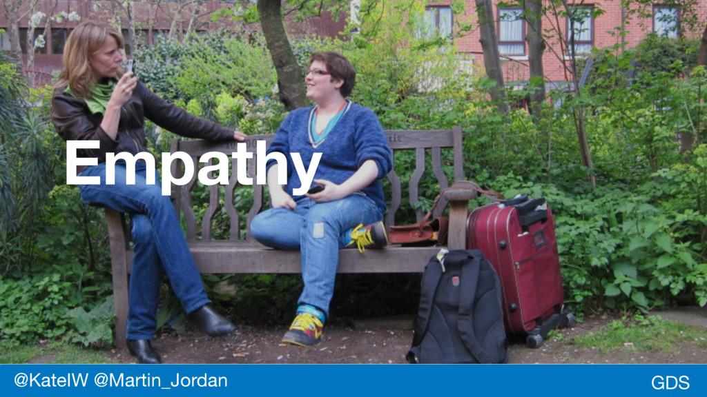 GDS Empathy @KateIW @Martin_Jordan