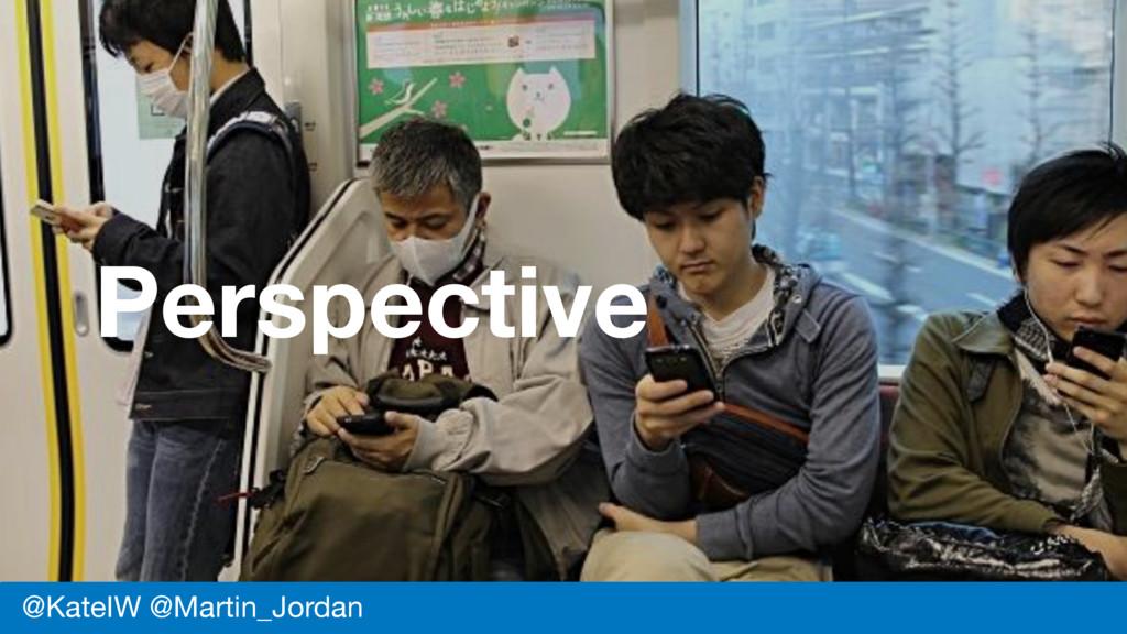 Perspective @KateIW @Martin_Jordan