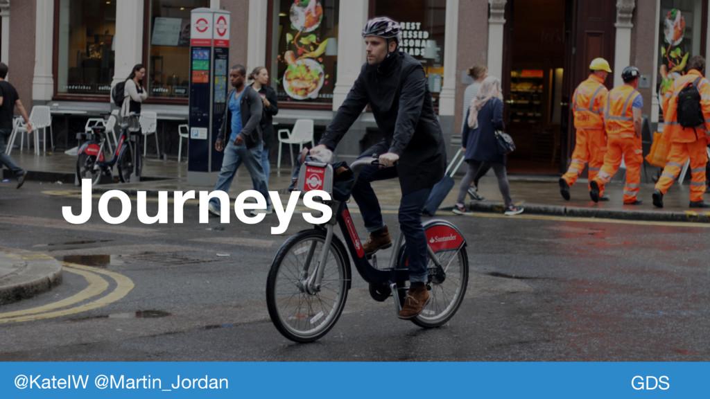 GDS Journeys @KateIW @Martin_Jordan GDS @KateIW...