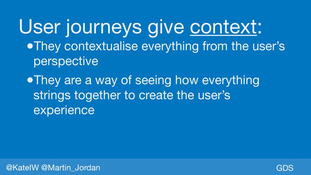 GDS @KateIW @Martin_Jordan User journeys give c...