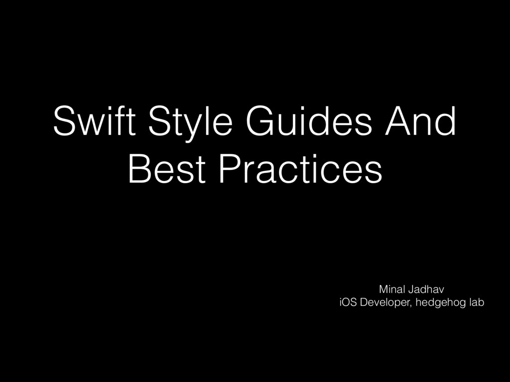 Swift Style Guides And Best Practices Minal Jad...