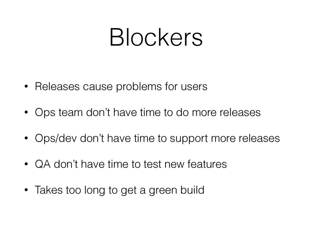 Blockers • Releases cause problems for users • ...