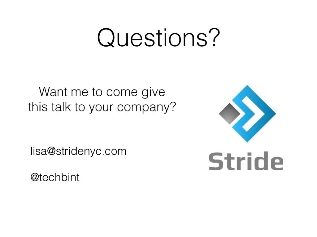 Questions? lisa@stridenyc.com @techbint Want me...