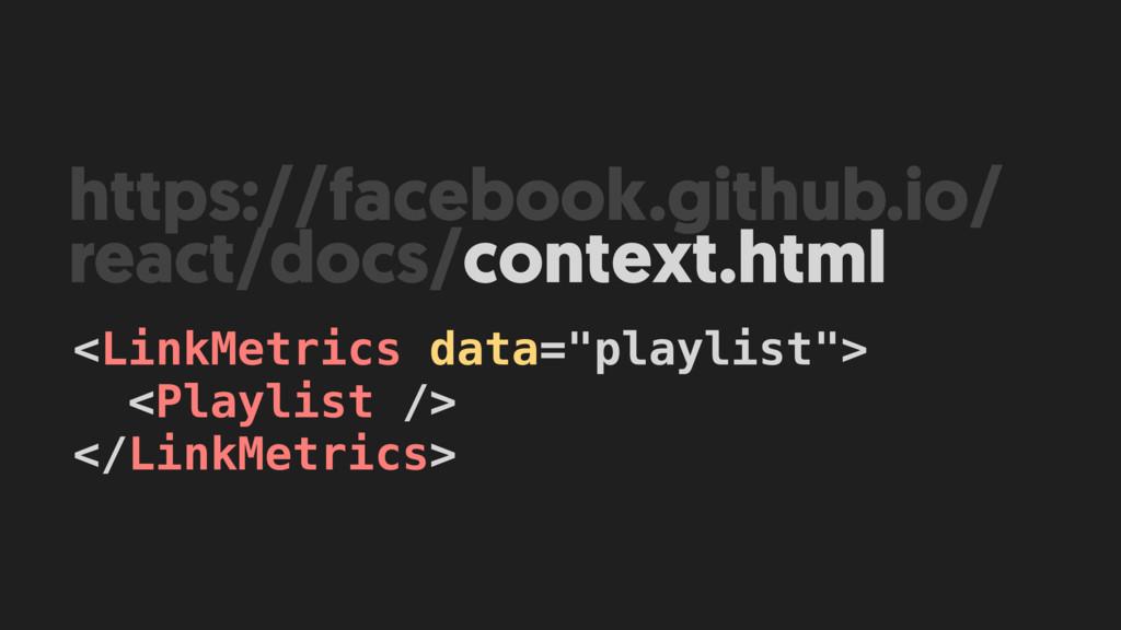 "<LinkMetrics data=""playlist""> <Playlist /> </Li..."