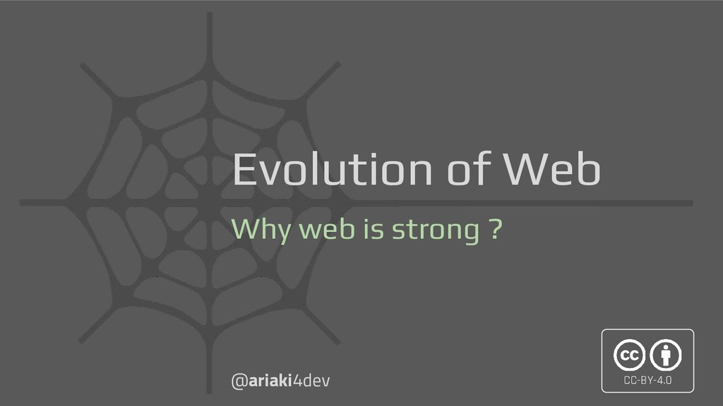 Evolution of Web Why web is strong ? @ariaki4de...