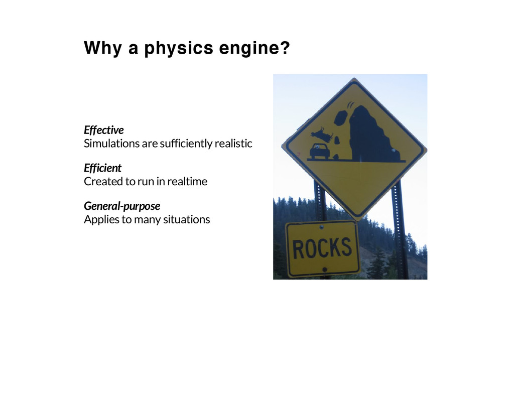 Why a physics engine? Effective Simulations are...