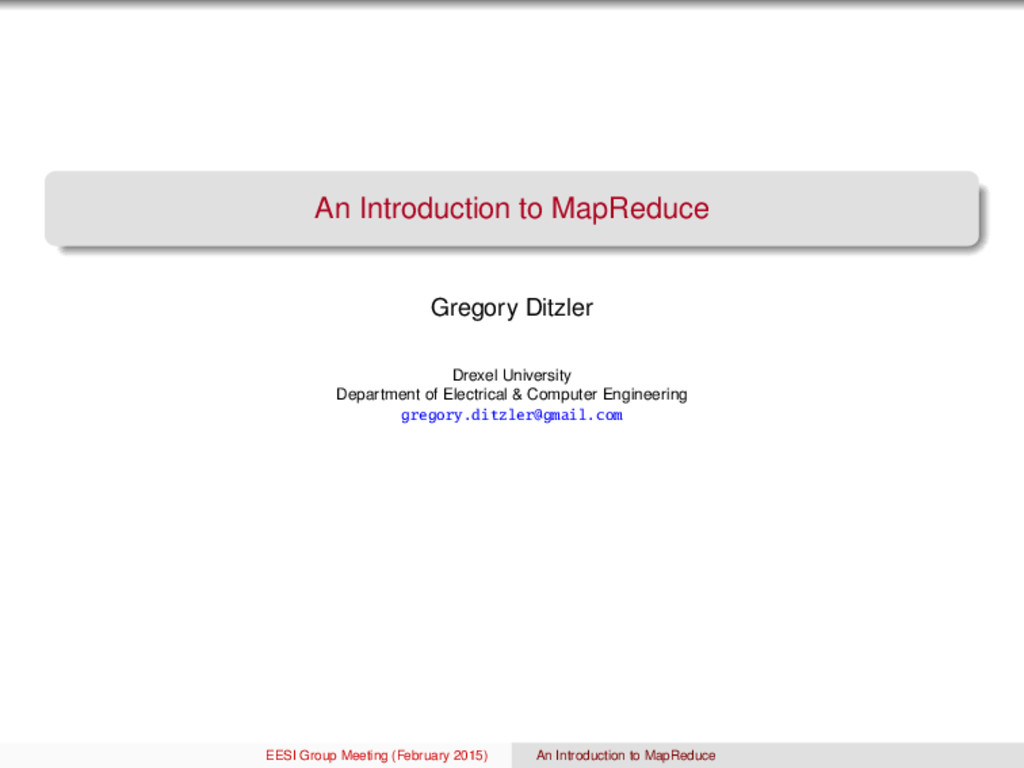 An Introduction to MapReduce Gregory Ditzler Dr...