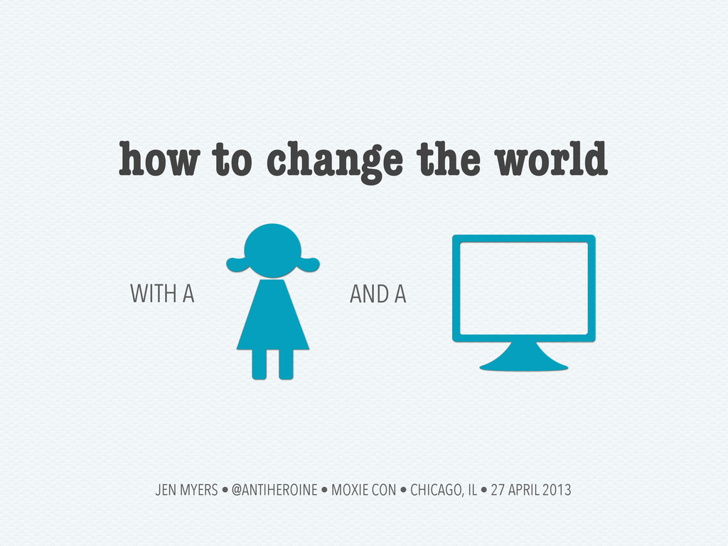 how to change the world WITH A AND A JEN MYERS ...