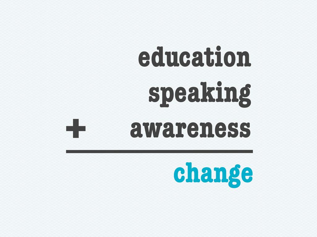 education speaking awareness + change