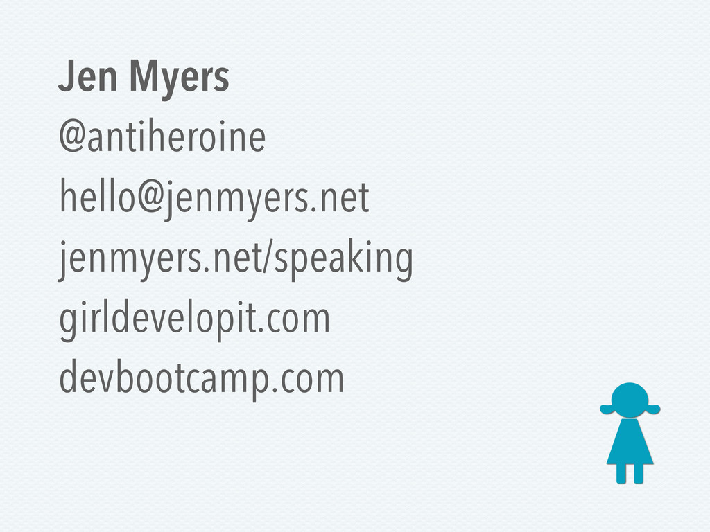 Jen Myers @antiheroine hello@jenmyers.net jenmy...