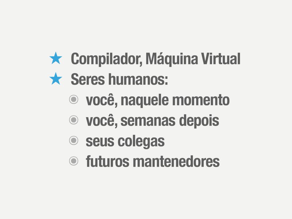 ̣ Compilador, Máquina Virtual ̣ Seres humanos: ...