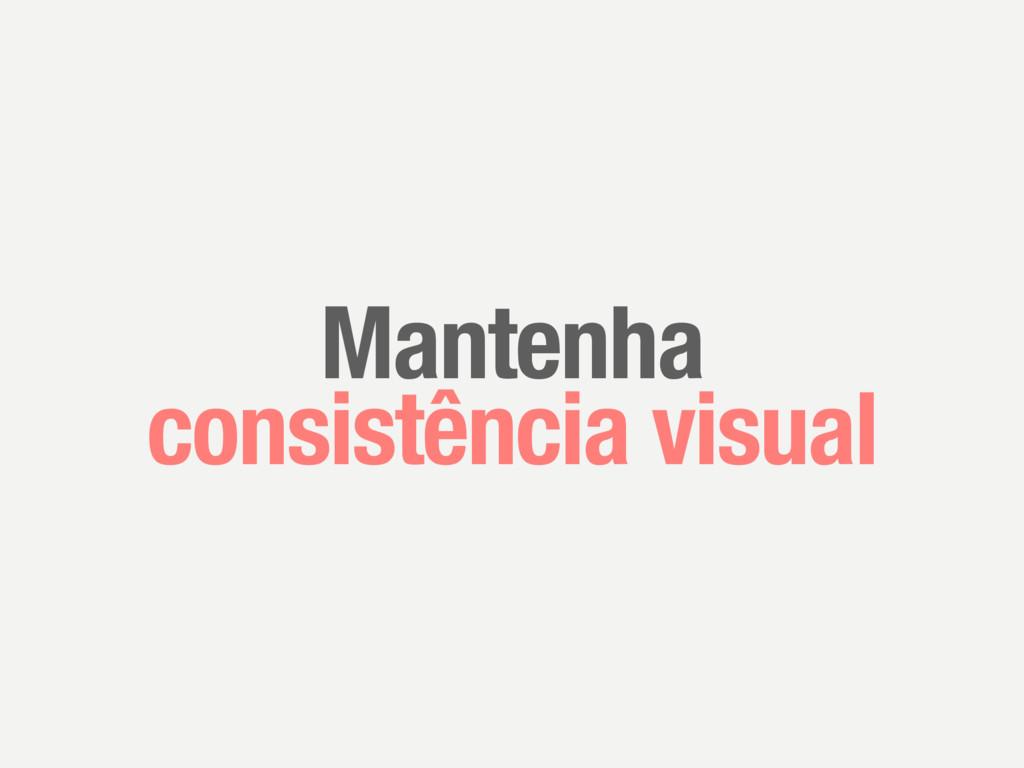 Mantenha consistência visual
