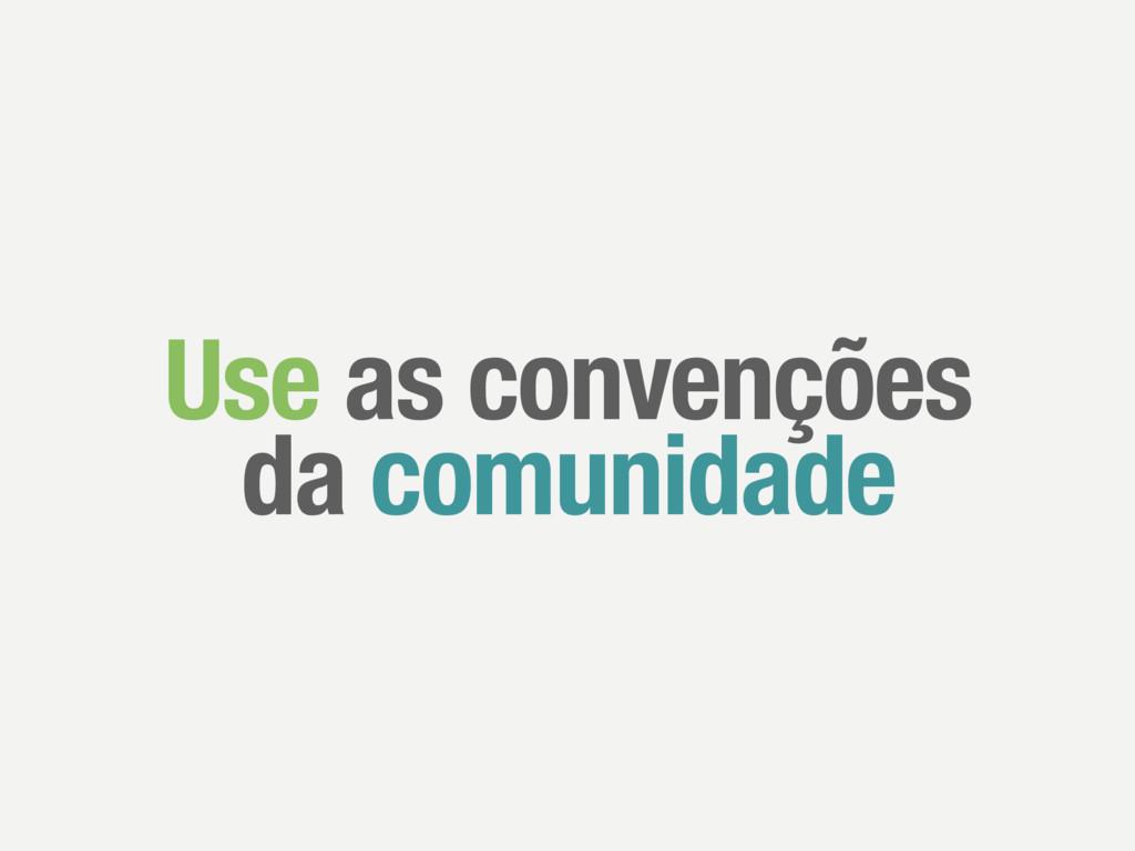 Use as convenções da comunidade
