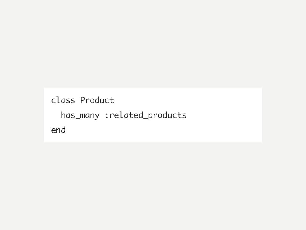 class Product has_many :related_products end