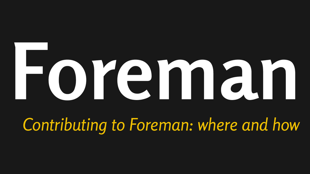 Foreman Contributing to Foreman: where and how