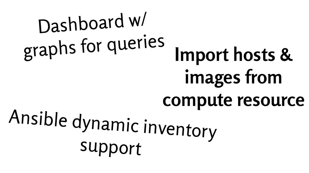Dashboard w/ graphs for queries Import hosts & ...