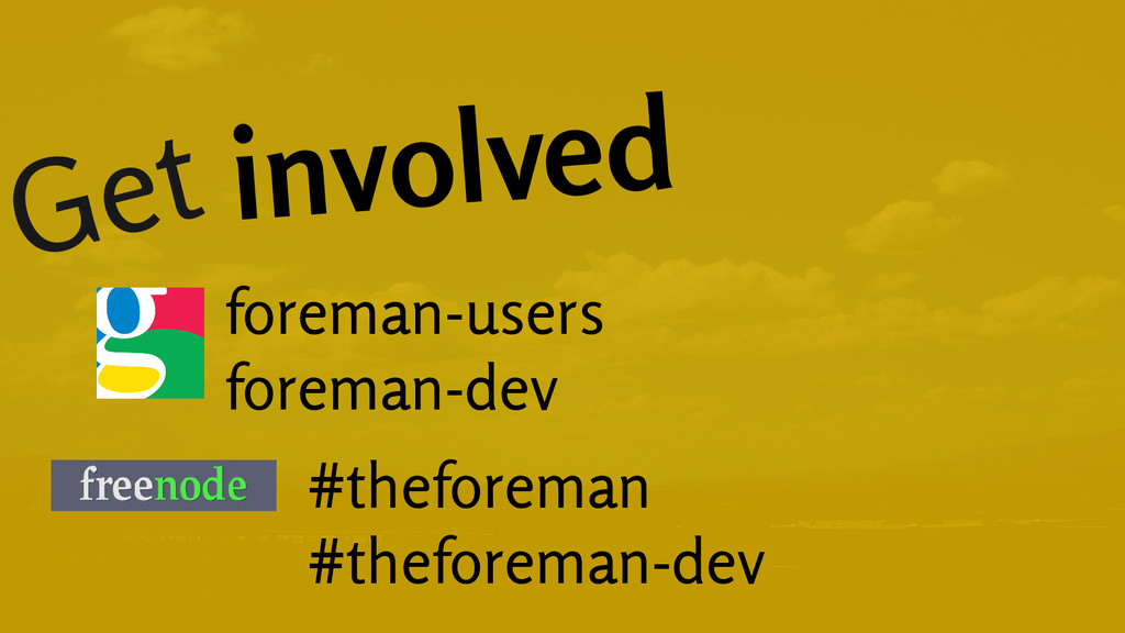Get involved foreman-users foreman-dev #thefore...