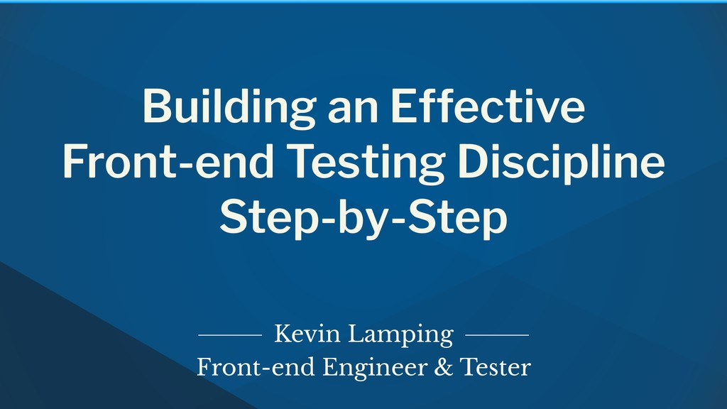 Building an Effective Front-end Testing Discipl...