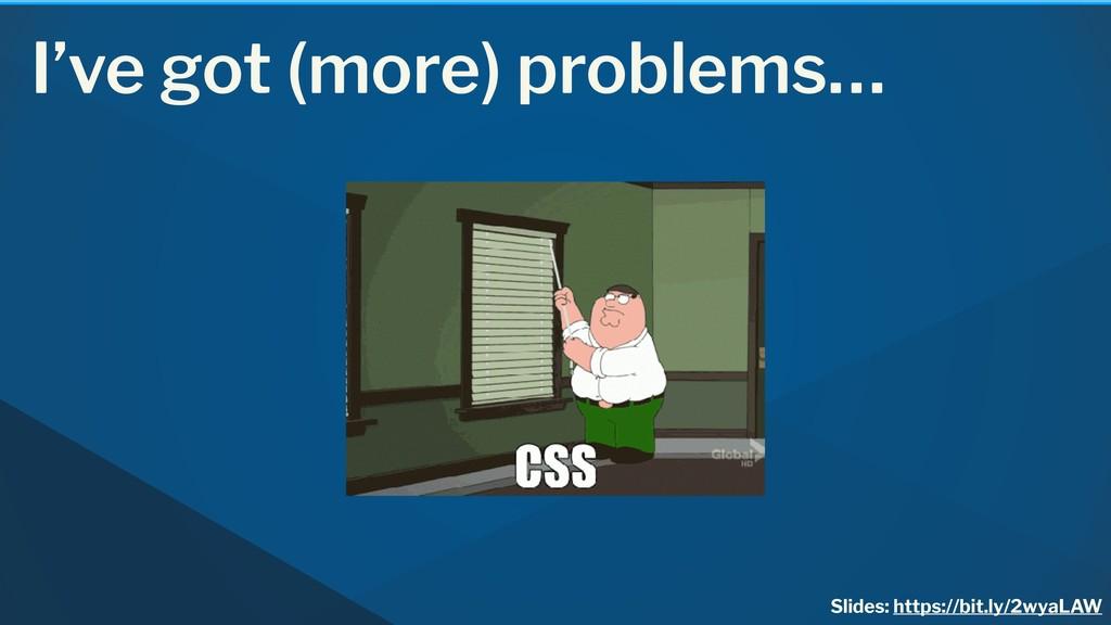 I've got (more) problems… Slides: https://bit.l...
