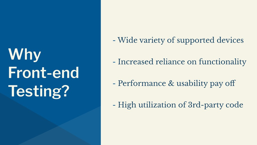 Why Front-end Testing? - Wide variety of suppor...