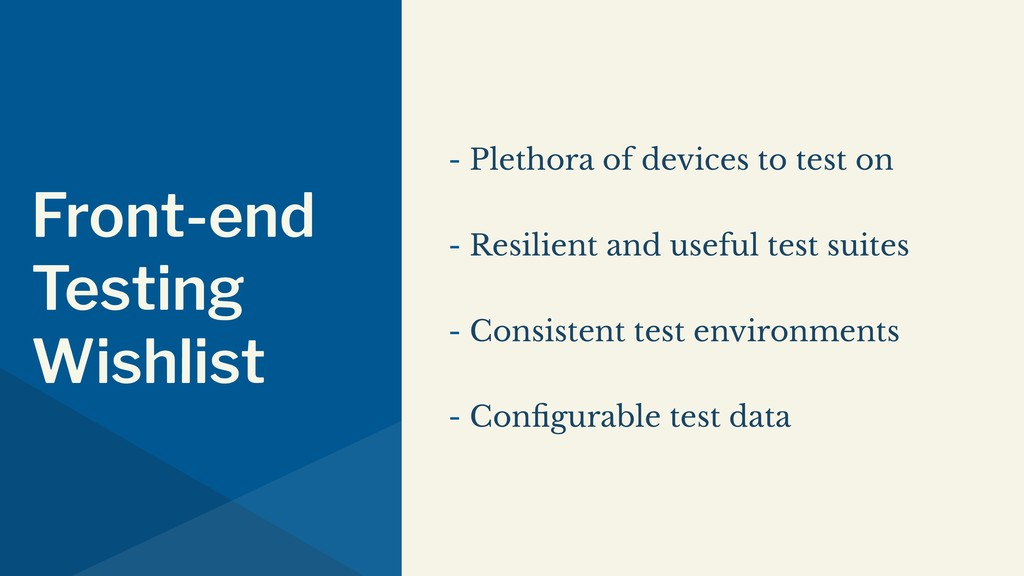 Front-end Testing Wishlist - Plethora of device...