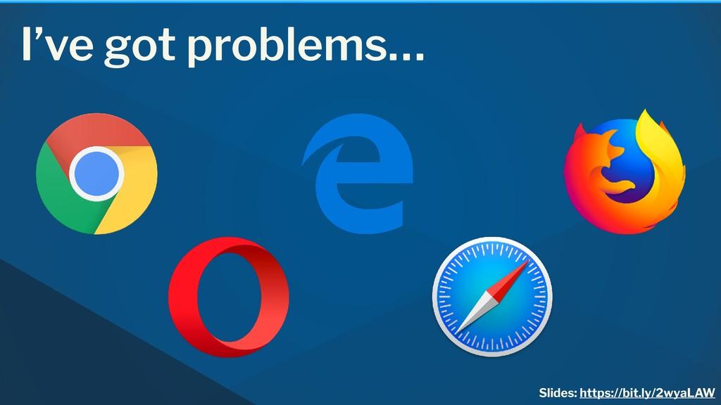 I've got problems… Slides: https://bit.ly/2wyaL...