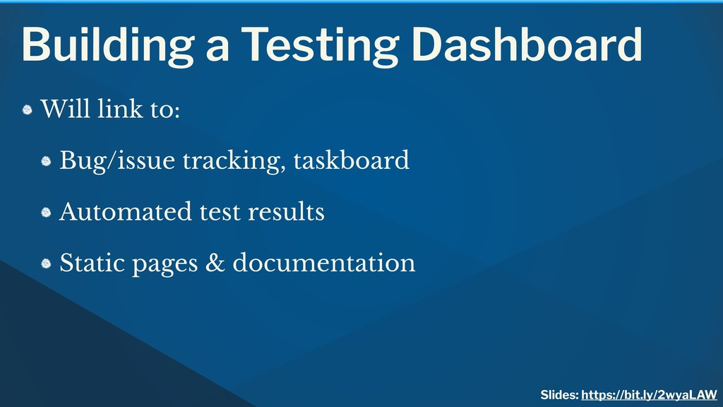 Building a Testing Dashboard Will link to: Bug/...