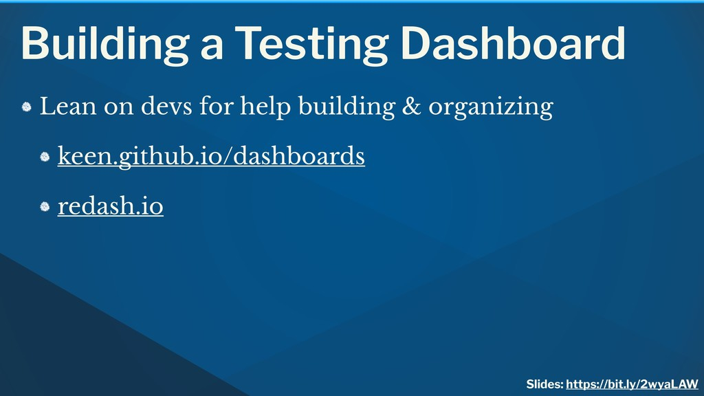 Building a Testing Dashboard Lean on devs for h...