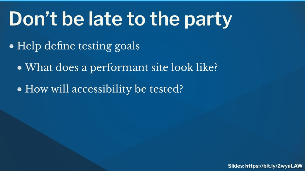 Don't be late to the party Help define testing g...