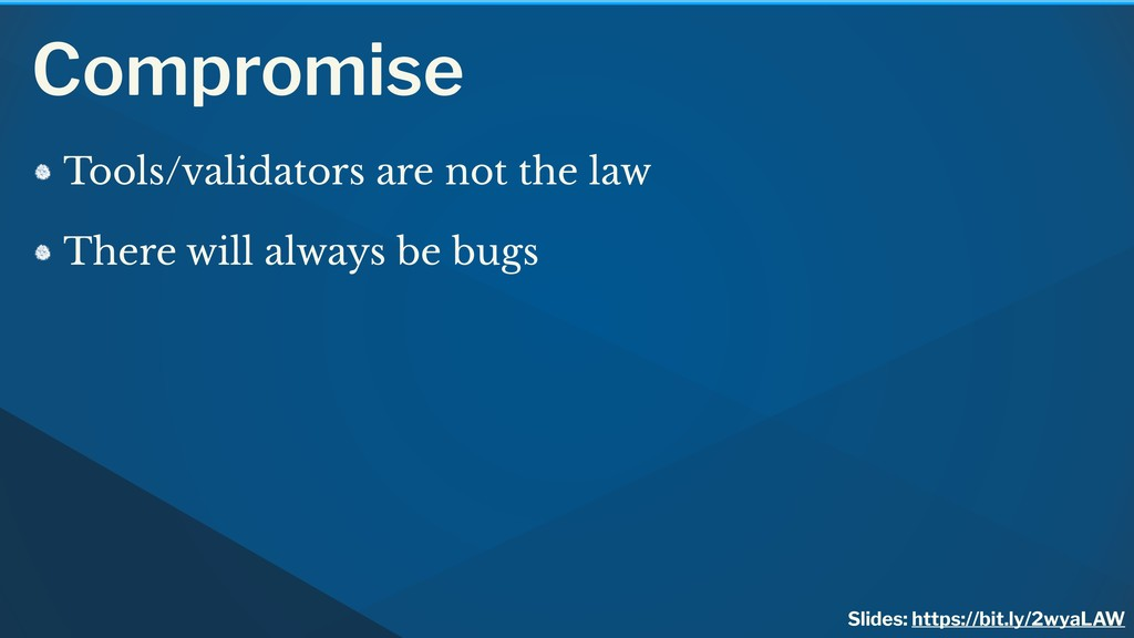 Compromise Tools/validators are not the law The...