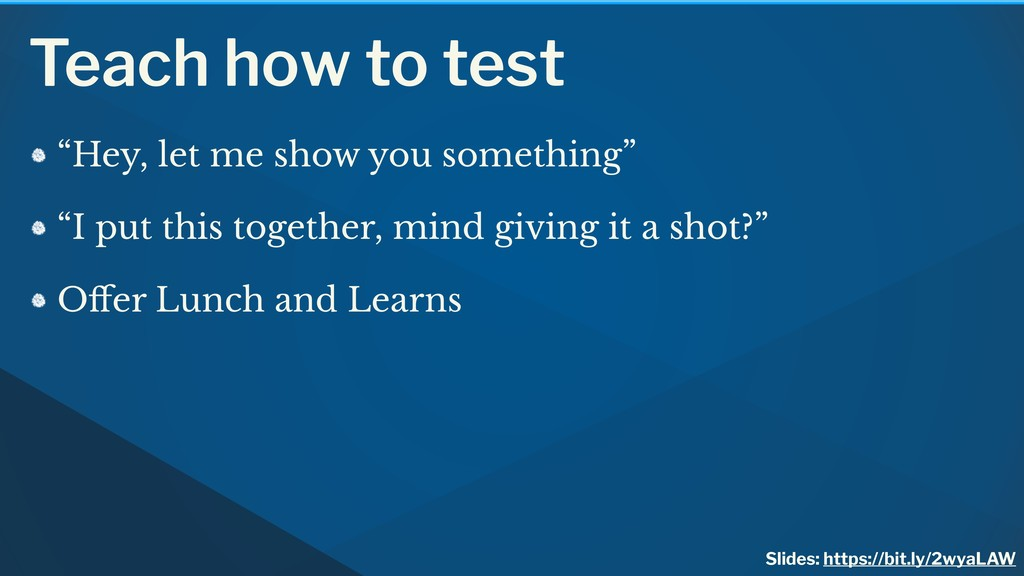 """Teach how to test """"Hey, let me show you somethi..."""
