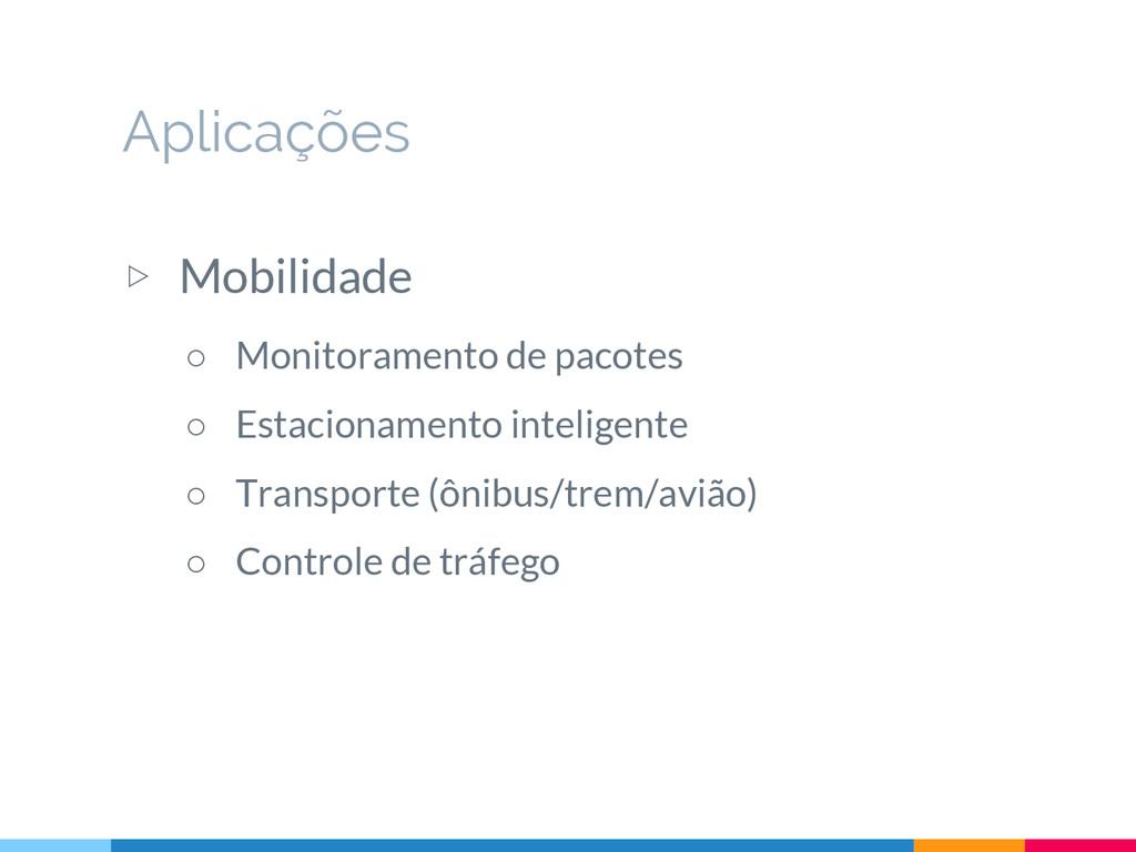 ▷ Mobilidade ○ Monitoramento de pacotes ○ Estac...