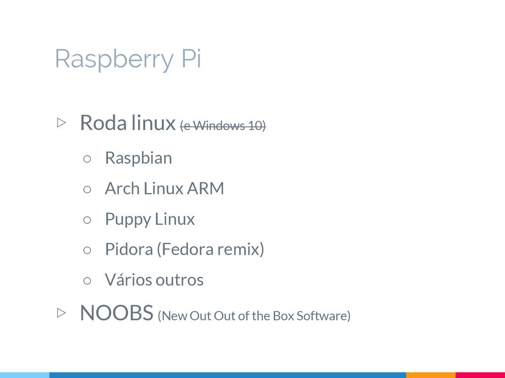 ▷ Roda linux (e Windows 10) ○ Raspbian ○ Arch L...