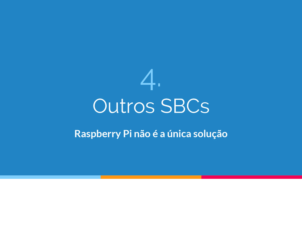 4. Outros SBCs Raspberry Pi não é a única soluç...