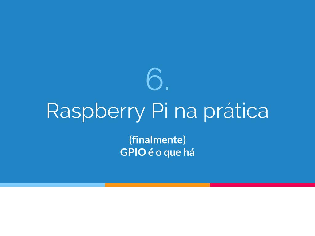 6. Raspberry Pi na prática (finalmente) GPIO é ...