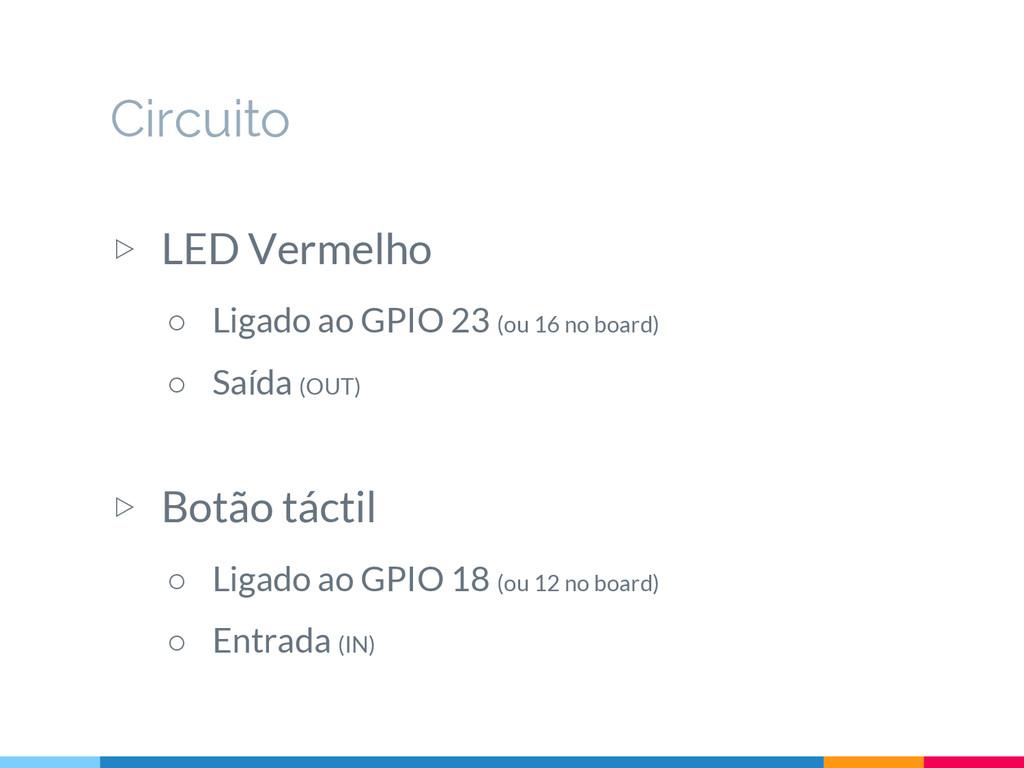 ▷ LED Vermelho ○ Ligado ao GPIO 23 (ou 16 no bo...