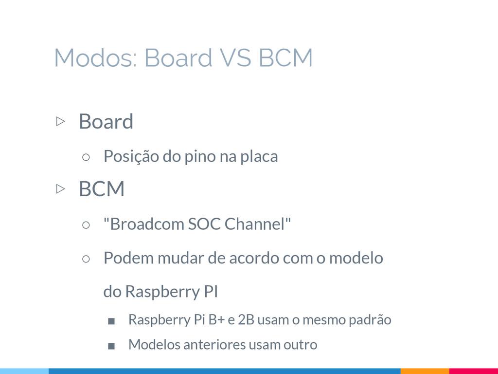 """▷ Board ○ Posição do pino na placa ▷ BCM ○ """"Bro..."""