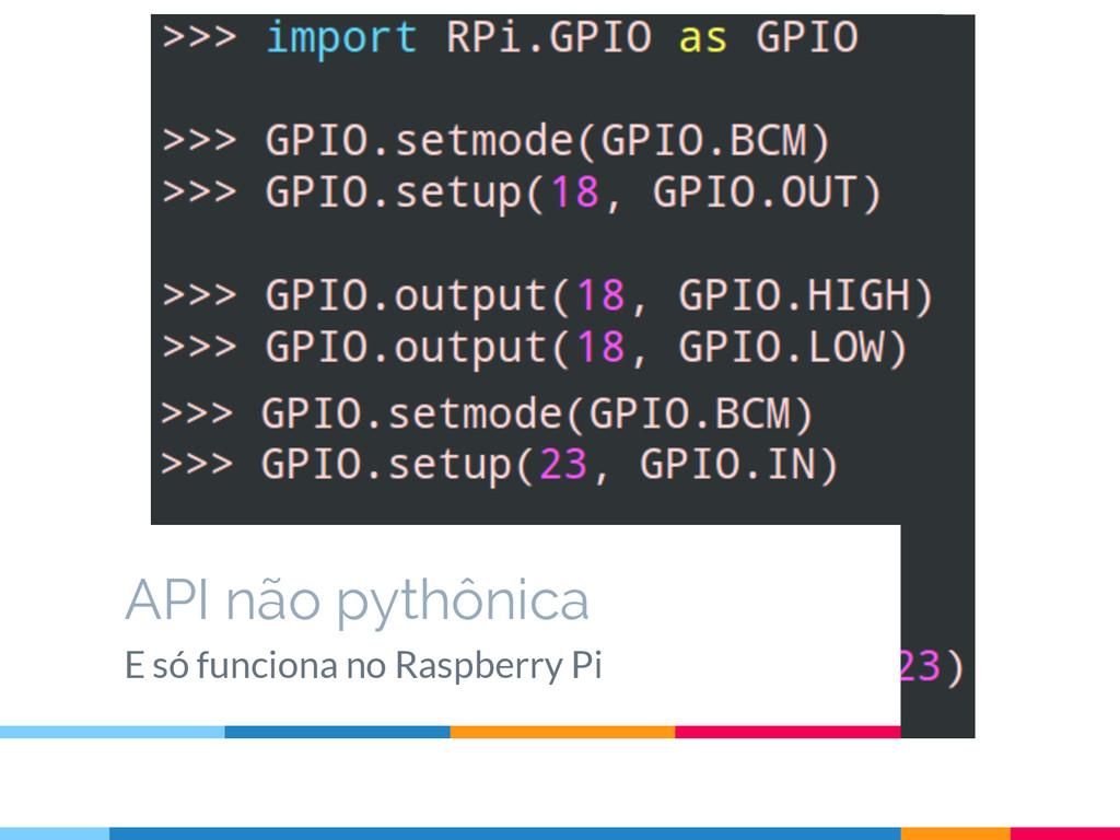 API não pythônica E só funciona no Raspberry Pi