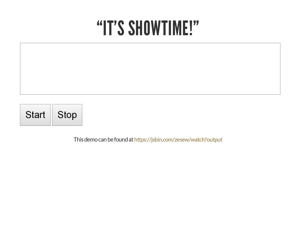 """IT'S SHOWTIME!"" Start Stop This demo can be fo..."