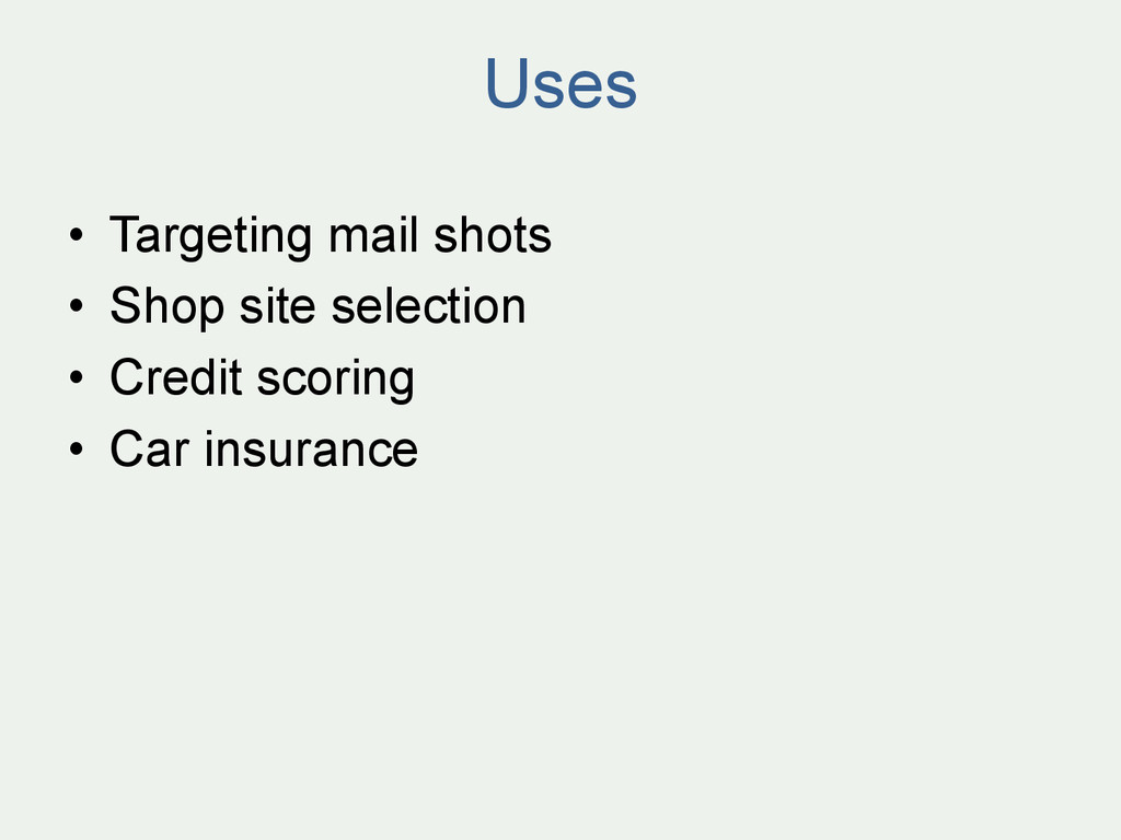 Uses • Targeting mail shots • Shop site selec...