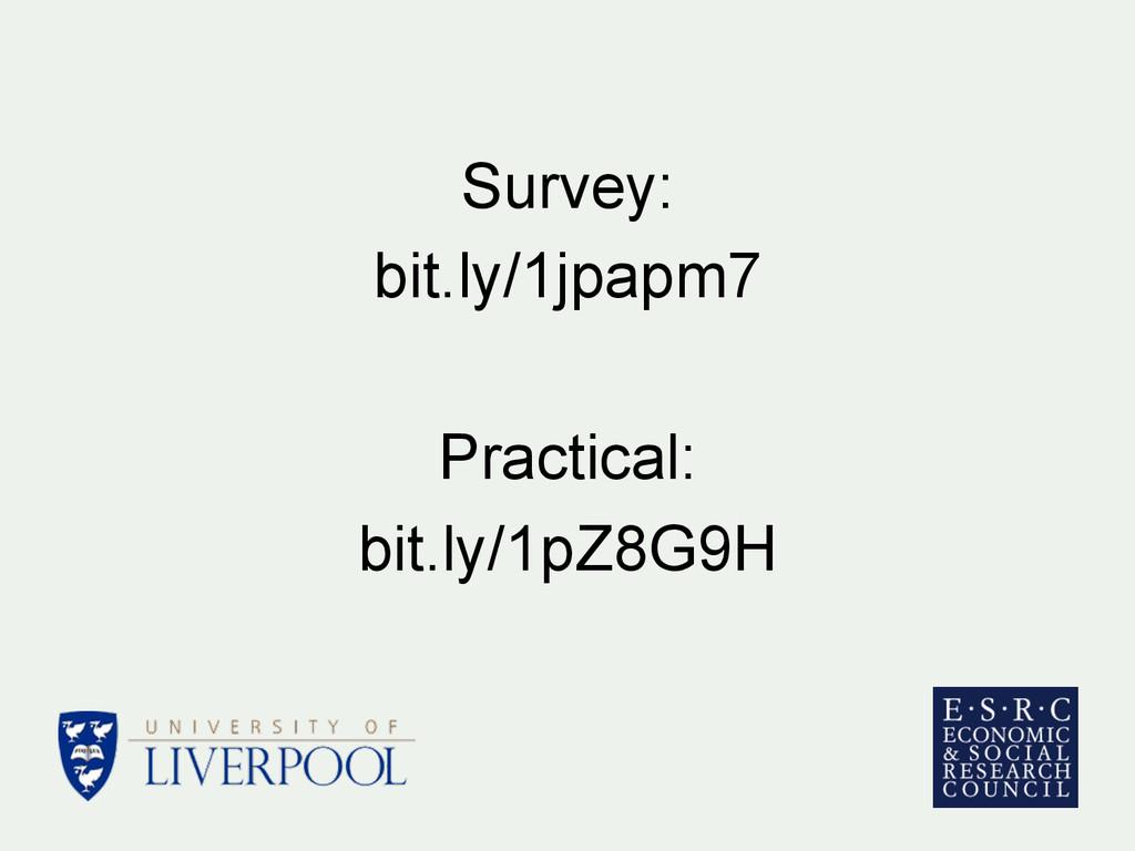 Survey: bit.ly/1jpapm7 Practical: bit.ly/1pZ8G9H