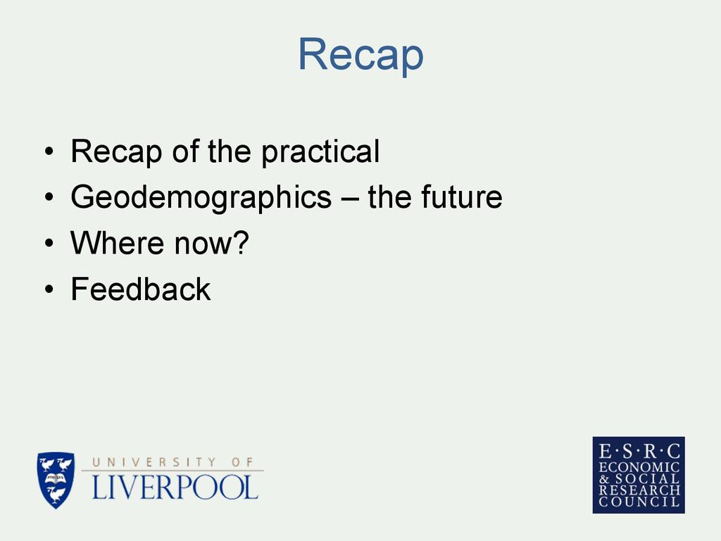 Recap • Recap of the practical • Geodemograph...